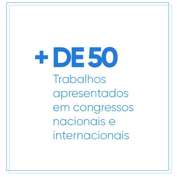 Mais de 50 trabalhos apresentados em congressos nacionais e internacionais.